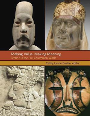 Bog, hardback Making Value, Making Meaning - Techne in the Pre-Columbian World af Cathy Lynne Costin