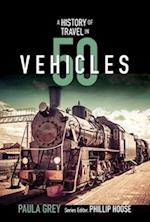 A History of Travel in 50 Vehicles (History in 50)