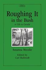 Roughing it in the Bush, or, Life in Canada (Centre for Editing Early Canadian Texts, nr. 5)
