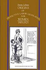 Origins of Protective Labor Legislation for Women, 1905-1925 (S U N Y SERIES ON WOMEN AND WORK)