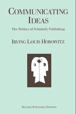 Communicating Ideas : The Politics of Scholarly Publishing