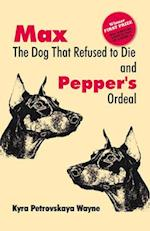 Max the Dog That Refused to Die & Pepper's Ordeal