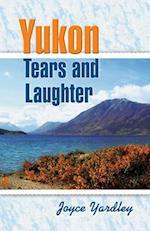 Yukon Tears & Laughter