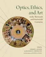 Optics, Ethics, and Art in the Thirteenth and Fourteenth Centuries (Studies and Texts, nr. 209)