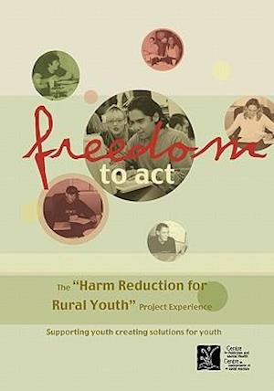 """Freedom to Act: The """"Harm Reduction for Rural Youth"""" Project Experience"""