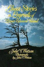Ghost Stories and Legends of Prince Edward Island af Julie V. Watson, John C. Watson, Watson Julie V.