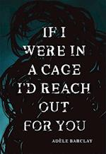 If I Were In A Cage I'd Reach Out For You af Adele Barclay