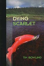 Dying Scarlet af Tim Bowling