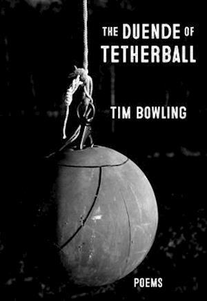 Bog, paperback The Duende of Tetherball af Tim Bowling