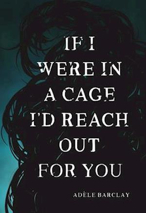 Bog, paperback If I Were in a Cage I'd Reach Out for You af Adele Barclay