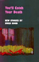 You'll Catch Your Death af Hugh Hood