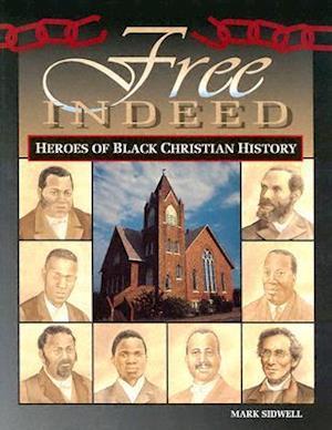Bog, paperback Free Indeed - Heroes of Black Christian History af Mark Sidwell