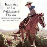 Texas Art and a Wildcatter's Dream (Joe Betty Moore Texas Art Paperback)