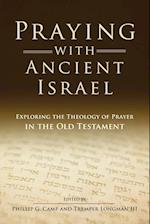 Praying with Ancient Israel: Exploring the Theology of Prayer in the Old Testament af Phillip Camp, Tremper III Longman