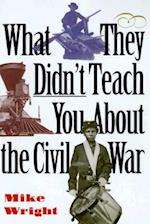 What They Didn't Teach You about the Civil War (What They Didnt Teach You Paperback)