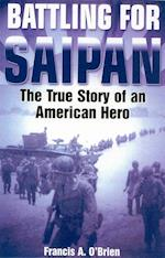 Battle for Saipan: the True Story of an American Hero