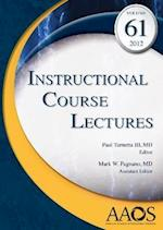 Instructional Course Lectures, Vol 61 (Aaos Instructional Course Lectures)
