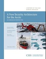 A New Security Architecture for the Arctic af Heather A. Conley
