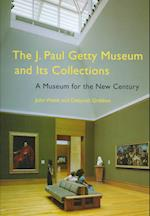 The J. Paul Getty Museum and Its Collections - A Museum for the New Century
