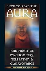 How to Read the Aura and Practice Psychometry, Telepathy, and Clairvoyance af Walter Ernest Butler, W. E. Butler