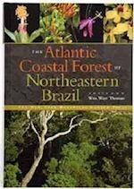 The Atlantic Coastal Forest of Northeastern Brazil (MEMOIRS OF THE NEW YORK BOTANICAL GARDEN, nr. 100)
