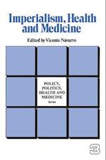 Imperialism, Health and Medicine (POLICY, POLITICS, HEALTH, AND MEDICINE SERIES)