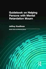 Guidebook on Helping Persons with Mental Retardation Mourn (Death, Value and Meaning)