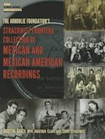 The Arhoolie Foundation's Strachwitz Frontera Collection of Mexican and Mexican American Recordings (The Chicano Archives)
