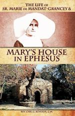 The Life of Sister Marie De Mandat-Granceyand Mary's House in Ephesus