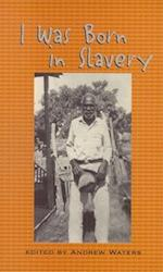 I Was Born in Slavery (Real Voices, Real History Series)