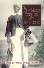 No Man's Yoke on My Shoulders (Real Voices, Real History)