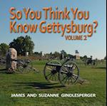So You Think You Know Gettysburg? Volume 2