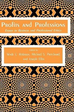 Profits and Professions : Essays in Business and Professional Ethics