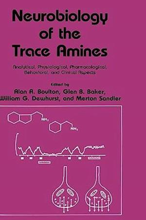Neurobiology of the Trace Amines : Analytical, Physiological, Pharmacological, Behavioral, and Clinical Aspects