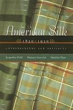 American Silk, 1830 - 1930 (Costume Society of America)