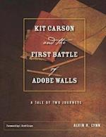 Kit Carson and the First Battle of Adobe Walls (Grover E. Murray Studies in the American Southwest)
