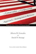 A Conservative and Compassionate Approach to Immigration Reform (American Liberty and Justice)