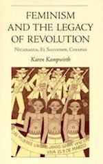 Feminism  and the Legacy Of Revolution (RESEARCH IN INTERNATIONAL STUDIES LATIN AMERICA SERIES, nr. 43)