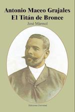 Antonio Maceo Grajales El Titan de Bronce (Coleccion Cuba Y Sus Jueces)