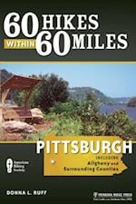 60 Hikes Within 60 Miles: Pittsburgh (60 Hikes Within 60 Miles)