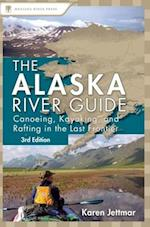 The Alaska River Guide (Alaska River Guide: Canoeing, Kayaking, & Rafting in the Last Fronti)