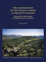 The Archaeology of the Ostraca House at Israelite Samaria (Annual of Asor, nr. 70)