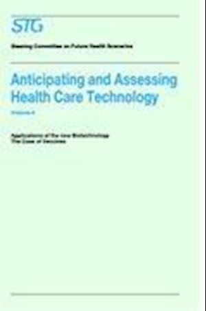 Anticipating and Assessing Health Care Technology, Volume 6 : Applications of the New Biotechnology: The Case of Vaccines. A Report commissioned by th