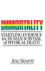 Immortality (Startling Evidence for Human Survival of Physical Death)