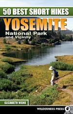 50 Best Short Hikes: Yosemite National Park and Vicinity af Elizabeth Wenk