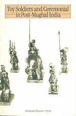 Toy Soldiers and Ceremonial in Post-Mughal India