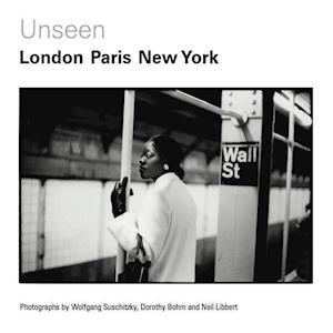 Unseen: London, Paris, New York