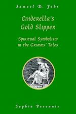 Cinderella's Gold Slipper: Spiritual Symbolism in the Grimms' Tales