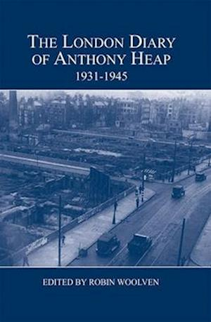 The London Diary of Anthony Heap, 1931-1945
