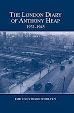 The London Diary of Anthony Heap, 1931-1945 (London Record Society, nr. 52)